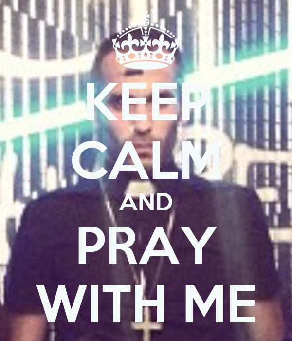 KEEP CALM AND PRAY WITH ME