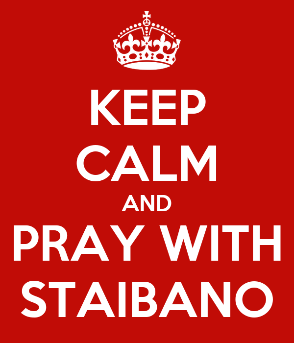 KEEP CALM AND PRAY WITH STAIBANO