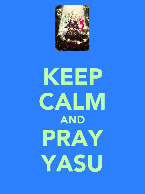 KEEP CALM AND PRAY YASU