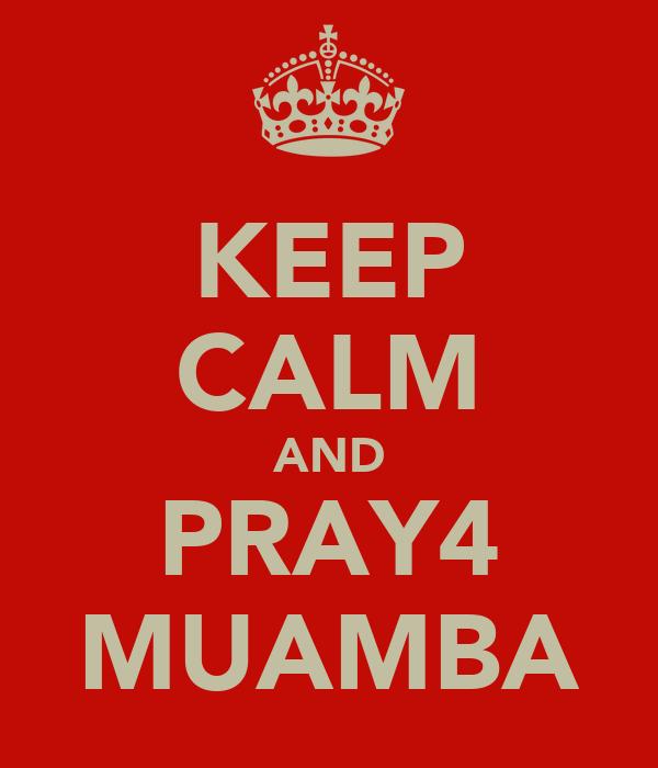 KEEP CALM AND PRAY4 MUAMBA