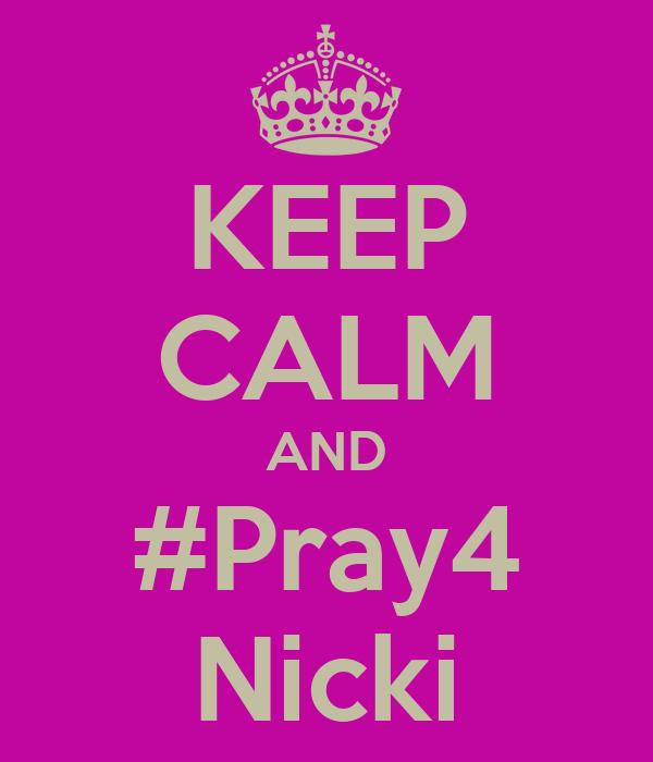 KEEP CALM AND #Pray4 Nicki