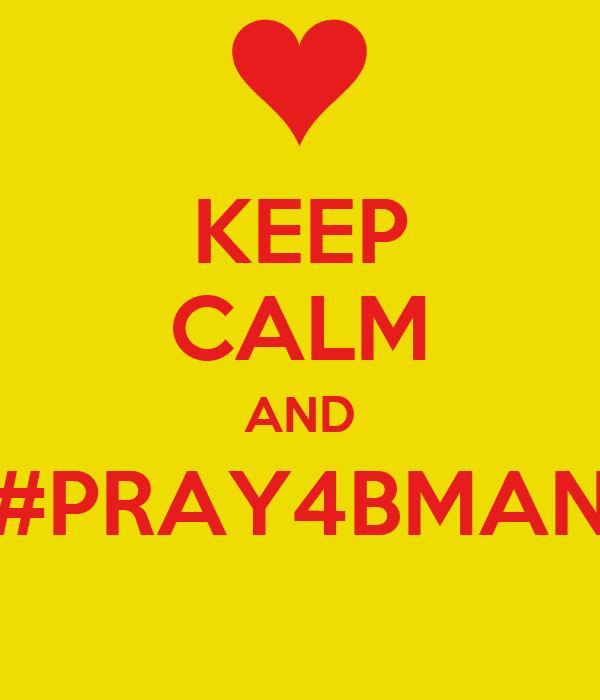KEEP CALM AND #PRAY4BMAN