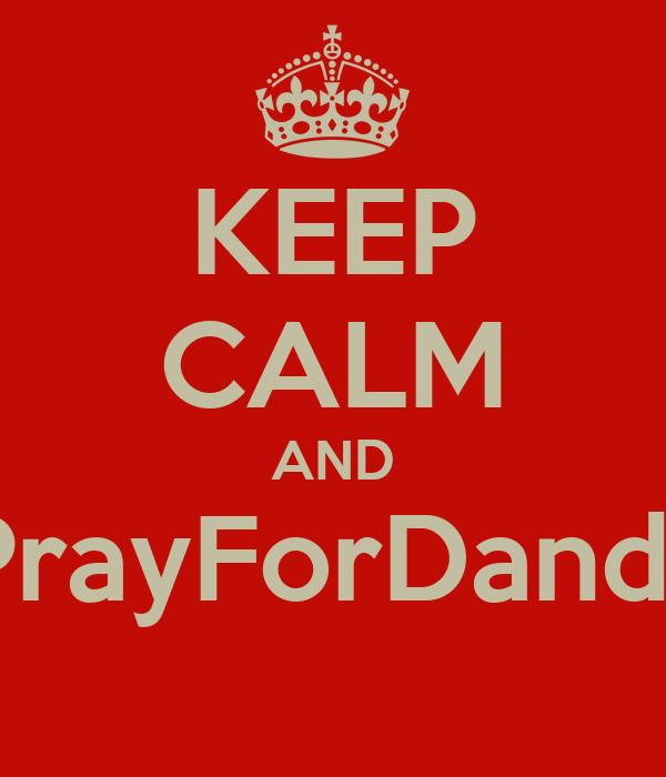 KEEP CALM AND #PrayForDandan