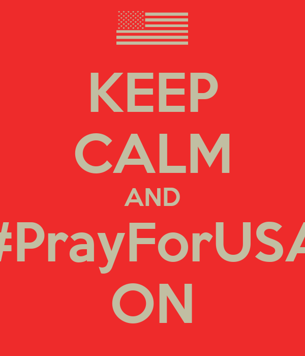 KEEP CALM AND #PrayForUSA ON