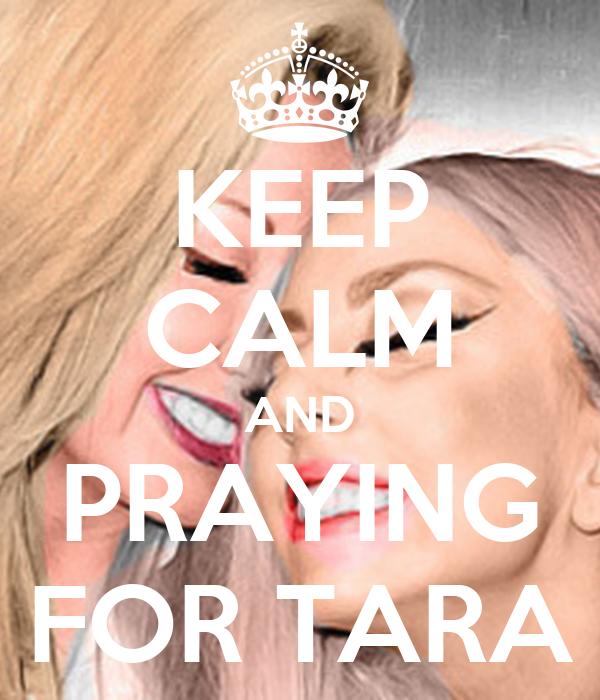 KEEP CALM AND PRAYING FOR TARA