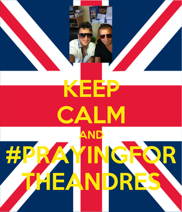 KEEP CALM AND #PRAYINGFOR THEANDRES