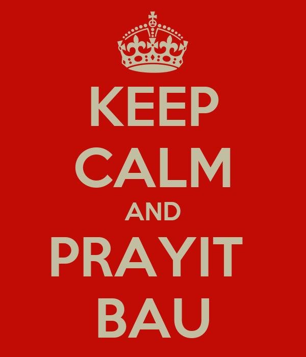 KEEP CALM AND PRAYIT  BAU