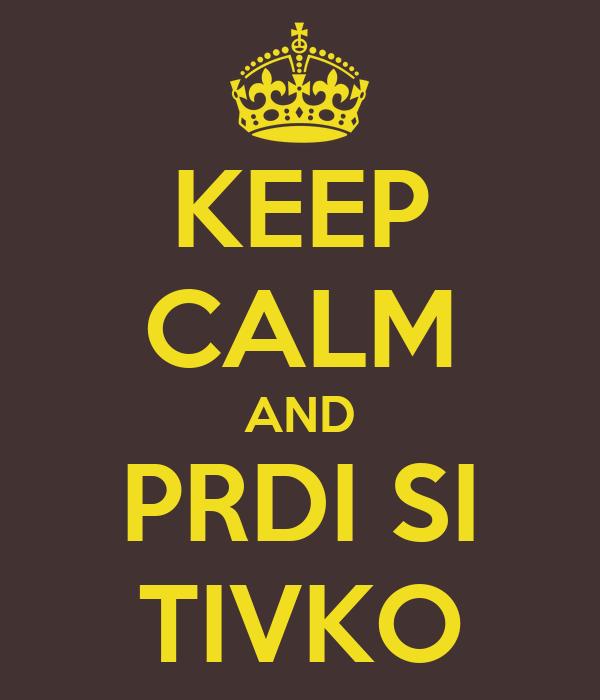 KEEP CALM AND PRDI SI TIVKO