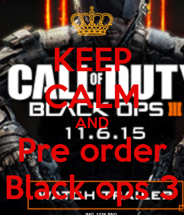 KEEP CALM AND Pre order Black ops 3