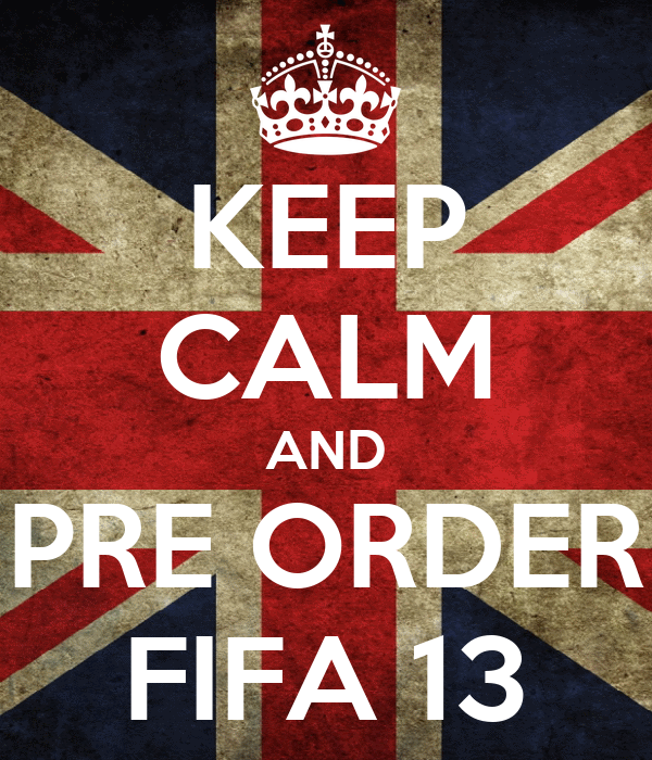 KEEP CALM AND PRE ORDER FIFA 13