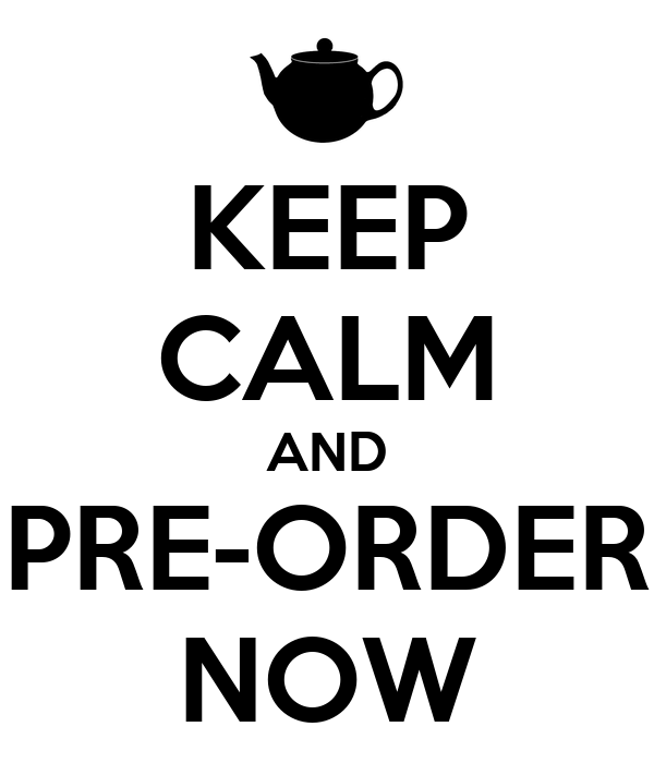 KEEP CALM AND PRE-ORDER NOW