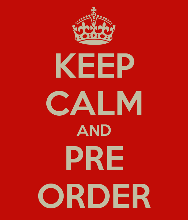 KEEP CALM AND PRE ORDER