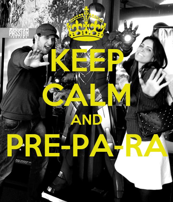 KEEP CALM AND PRE-PA-RA