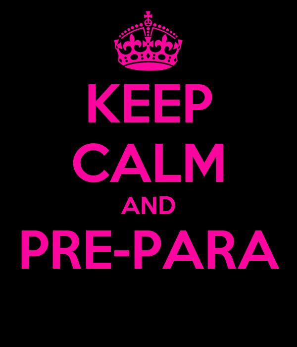 KEEP CALM AND PRE-PARA