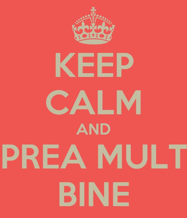 KEEP CALM AND PREA MULT BINE