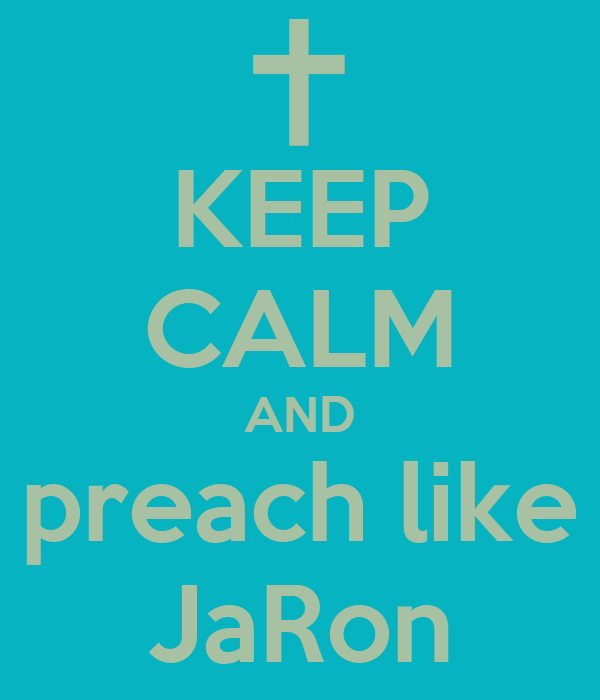 KEEP CALM AND preach like JaRon
