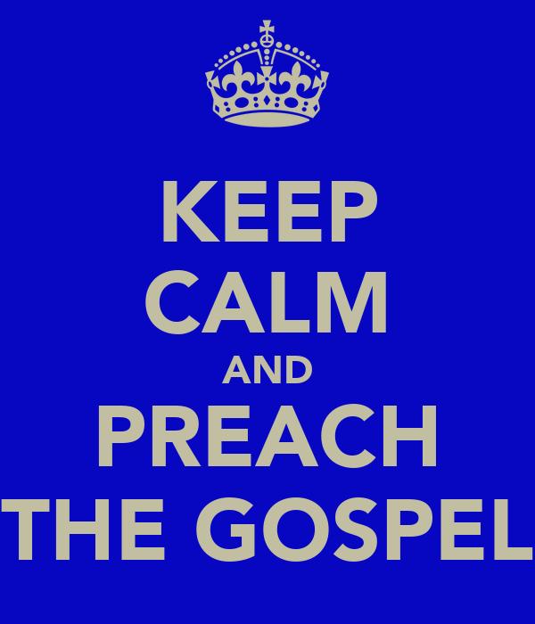 KEEP CALM AND PREACH THE GOSPEL