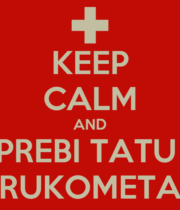 KEEP CALM AND PREBI TATU  RUKOMETA