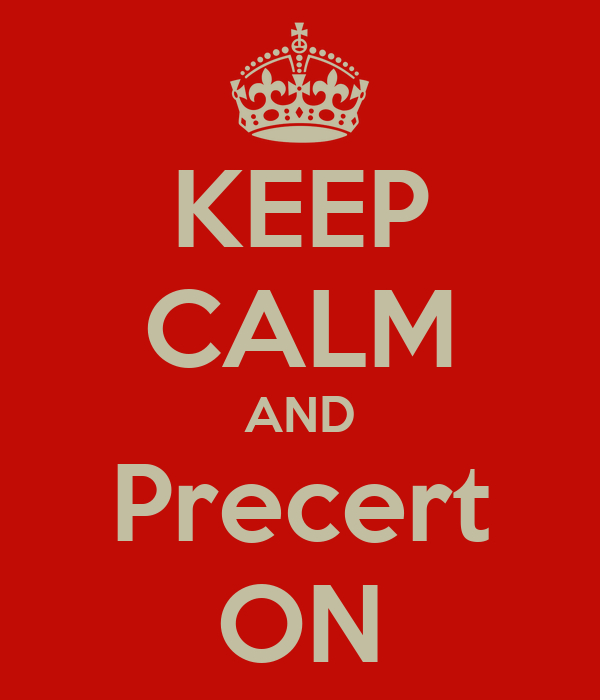 KEEP CALM AND Precert ON