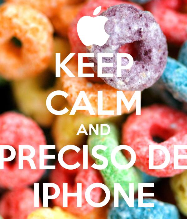 KEEP CALM AND PRECISO DE IPHONE