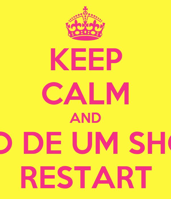 KEEP CALM AND PRECISO DE UM SHOW DA  RESTART