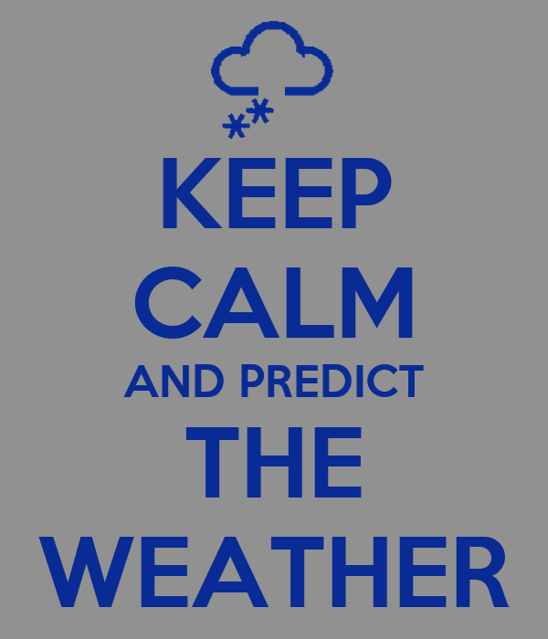 KEEP CALM AND PREDICT THE WEATHER