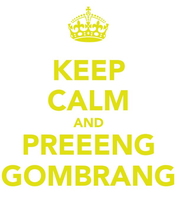 KEEP CALM AND PREEENG GOMBRANG