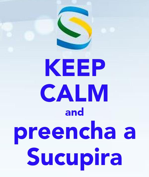KEEP CALM and preencha a Sucupira