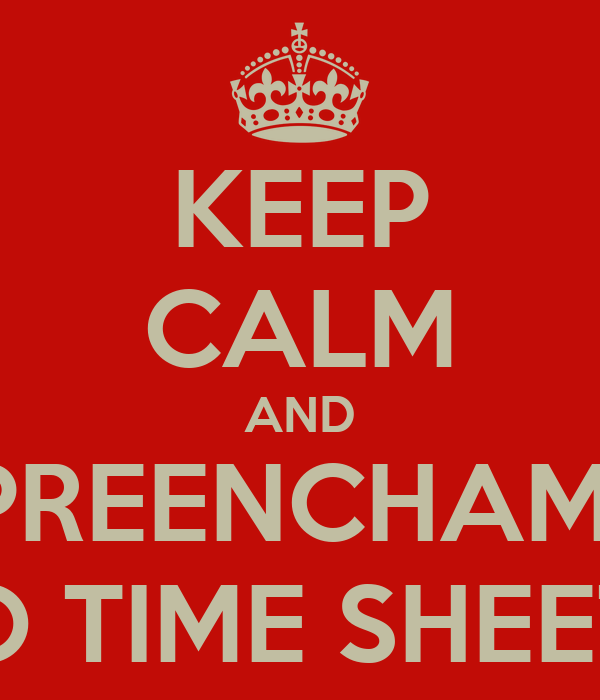 KEEP CALM AND PREENCHAM  O TIME SHEET
