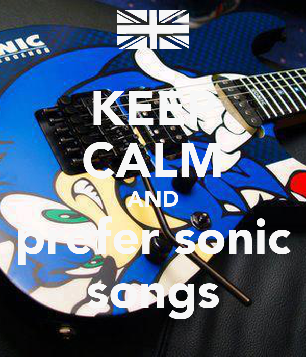 KEEP CALM AND prefer sonic songs