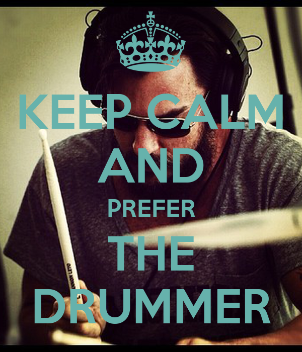 KEEP CALM AND PREFER THE DRUMMER