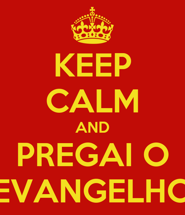 KEEP CALM AND PREGAI O EVANGELHO