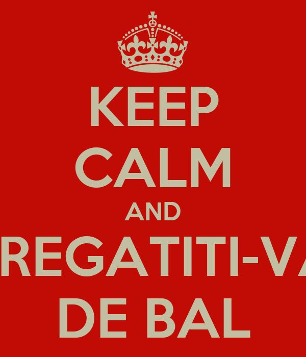 KEEP CALM AND PREGATITI-VA DE BAL