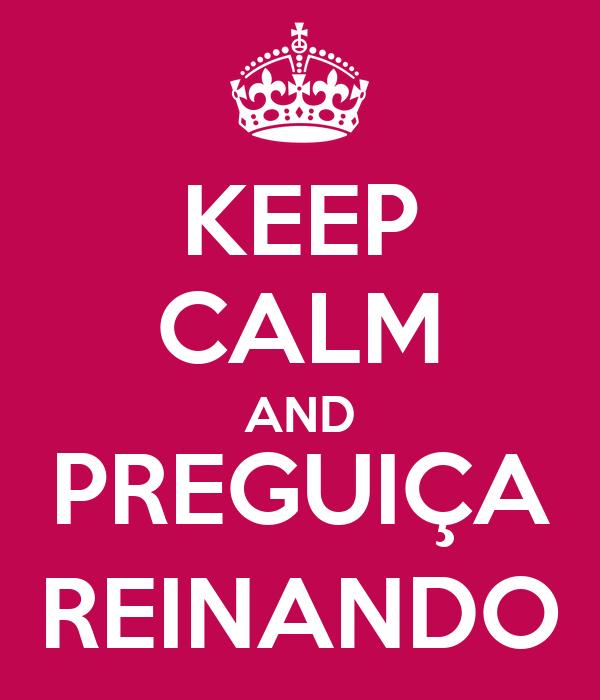 KEEP CALM AND PREGUIÇA REINANDO