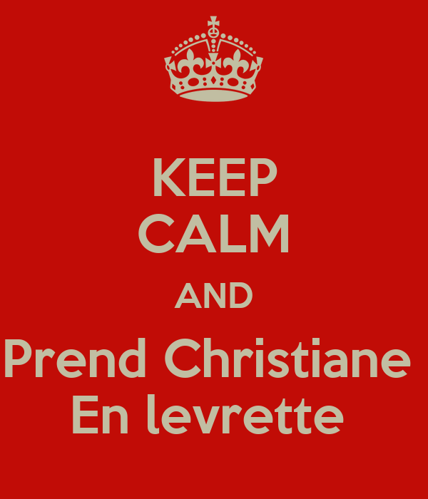 KEEP CALM AND Prend Christiane  En levrette