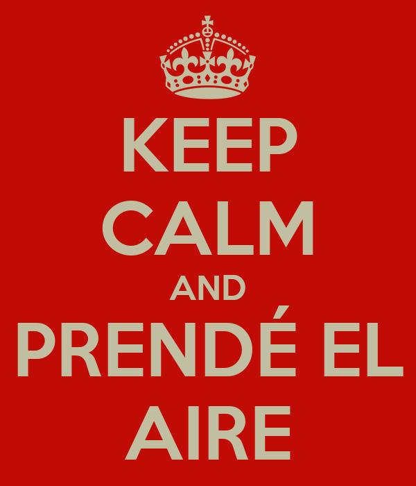KEEP CALM AND PRENDÉ EL AIRE