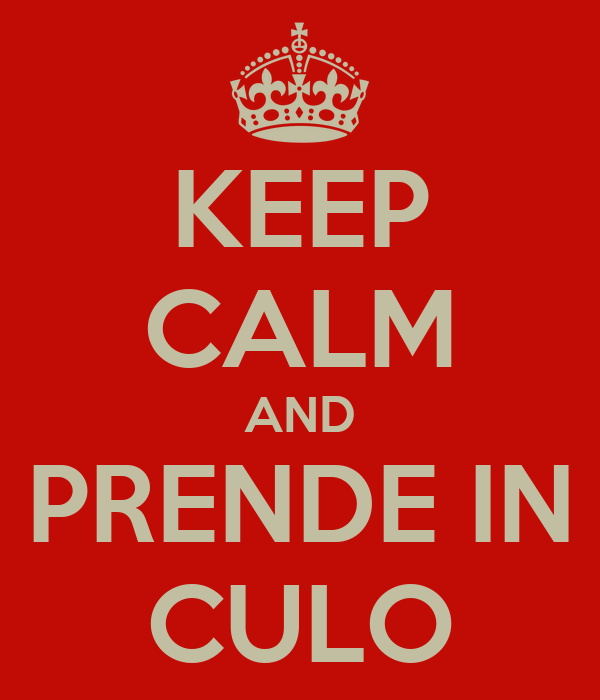 KEEP CALM AND PRENDE IN CULO