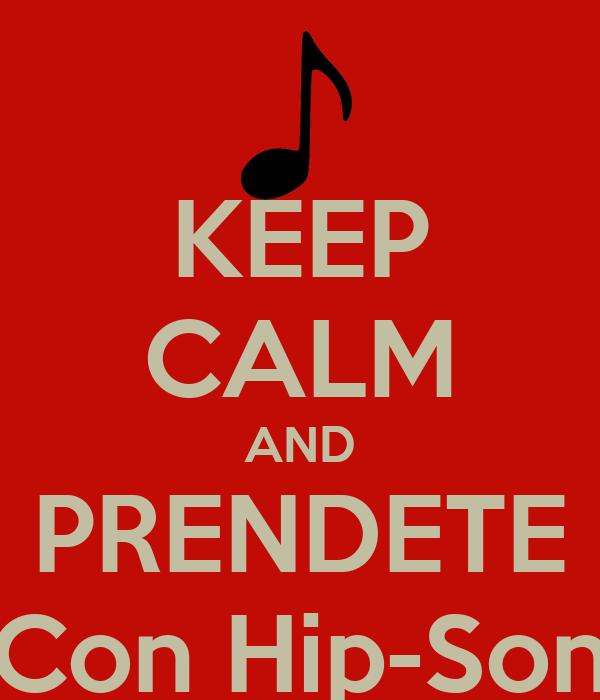 KEEP CALM AND PRENDETE Con Hip-Son