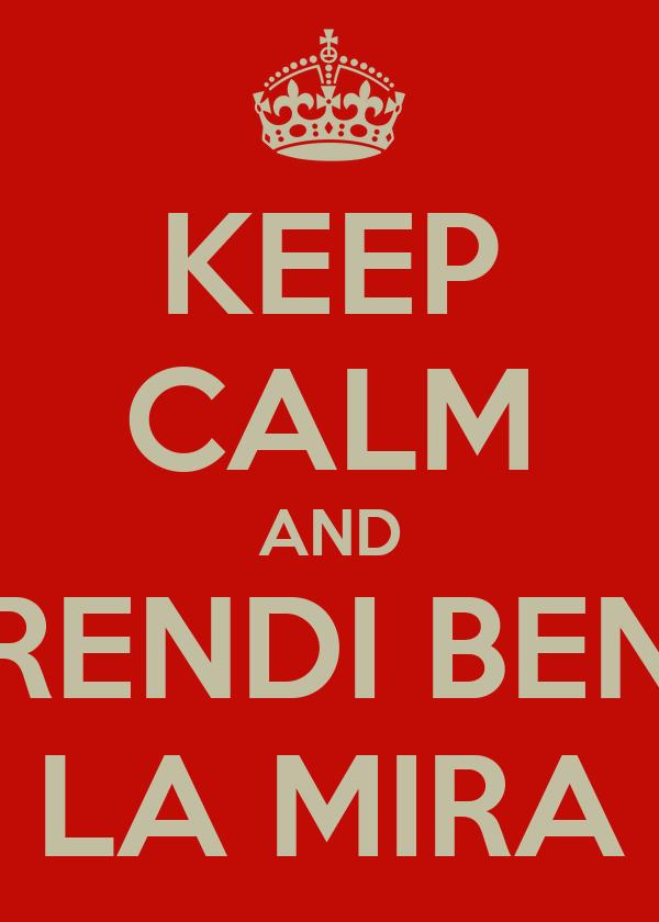 KEEP CALM AND PRENDI BENE LA MIRA