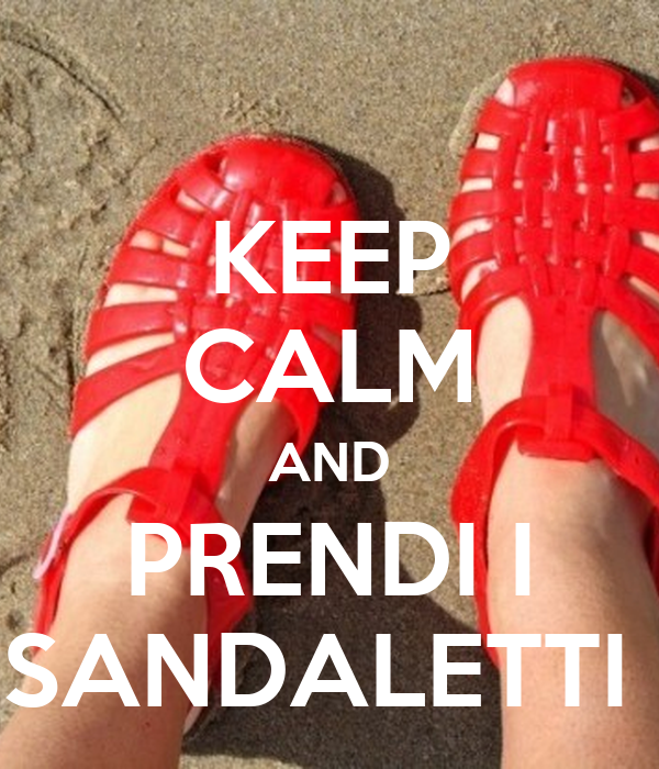 KEEP CALM AND PRENDI I SANDALETTI