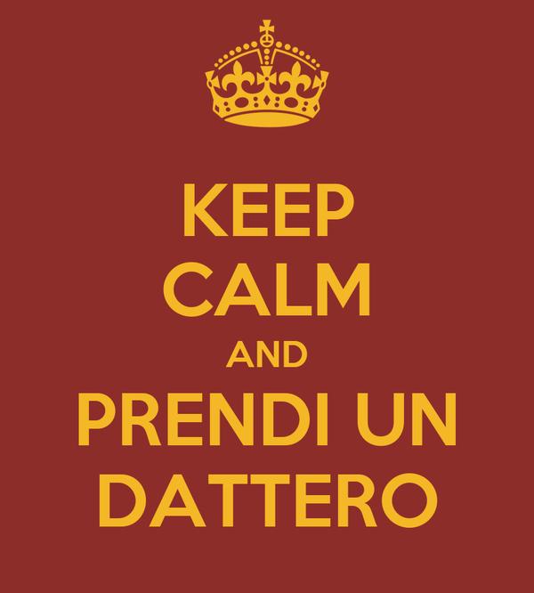 KEEP CALM AND PRENDI UN DATTERO