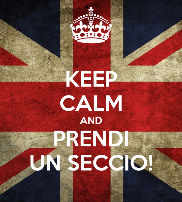 KEEP CALM AND PRENDI UN SECCIO!