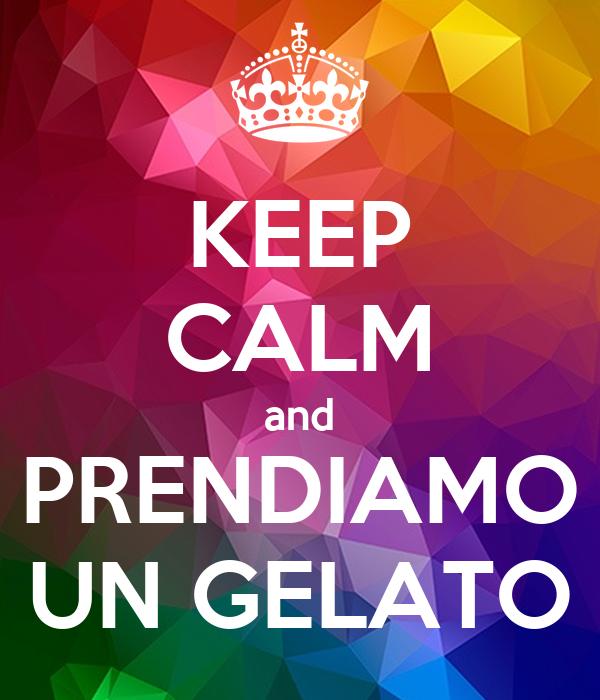 KEEP CALM and PRENDIAMO UN GELATO