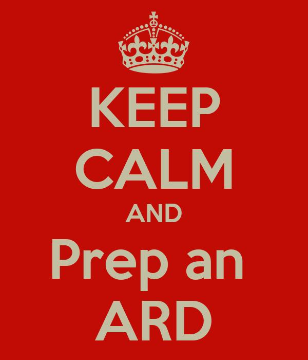 KEEP CALM AND Prep an  ARD