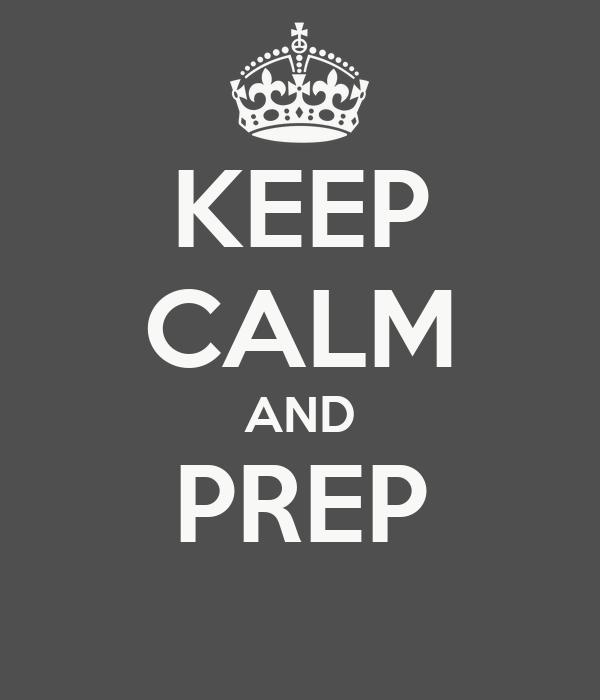 KEEP CALM AND PREP