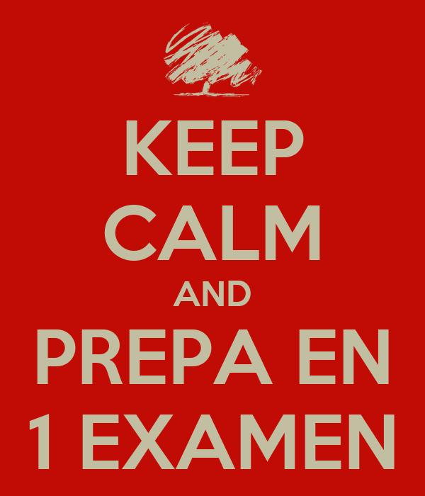 KEEP CALM AND PREPA EN 1 EXAMEN