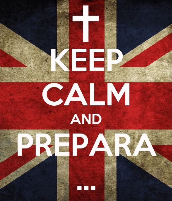 KEEP CALM AND PREPARA ...