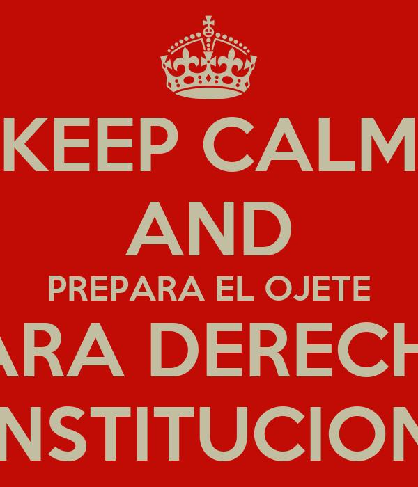 KEEP CALM AND PREPARA EL OJETE PARA DERECHO CONSTITUCIONAL