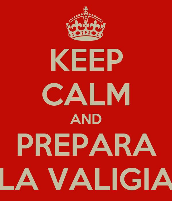 KEEP CALM AND PREPARA LA VALIGIA