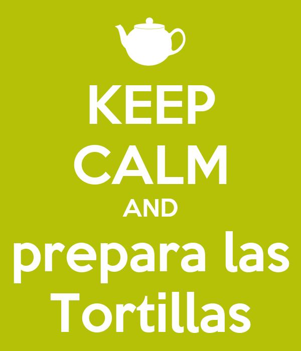 KEEP CALM AND prepara las Tortillas